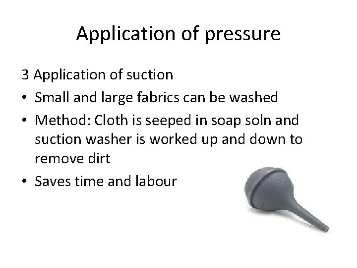 Application of pressure 3 Application of suction • Small and large fabrics can be