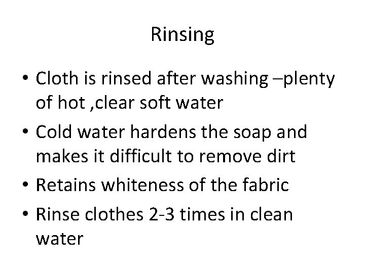 Rinsing • Cloth is rinsed after washing –plenty of hot , clear soft water
