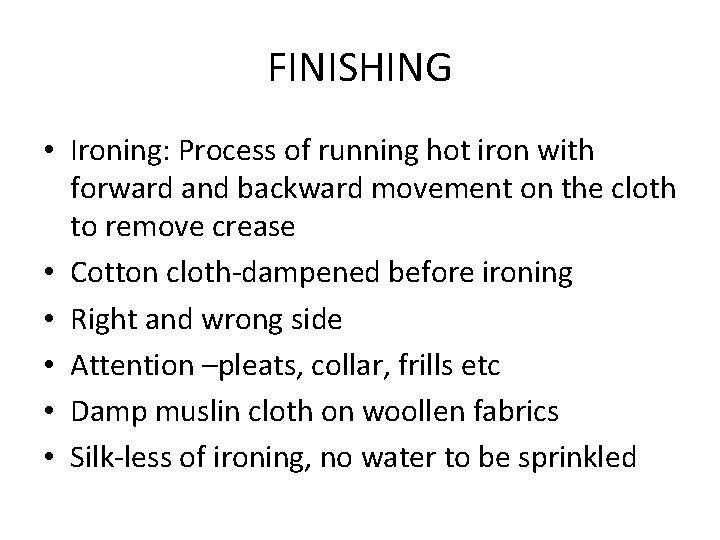 FINISHING • Ironing: Process of running hot iron with forward and backward movement on