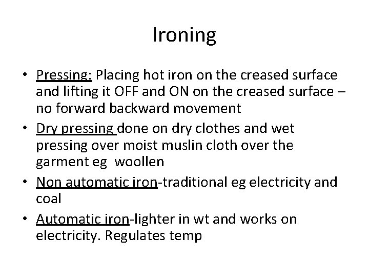 Ironing • Pressing: Placing hot iron on the creased surface and lifting it OFF