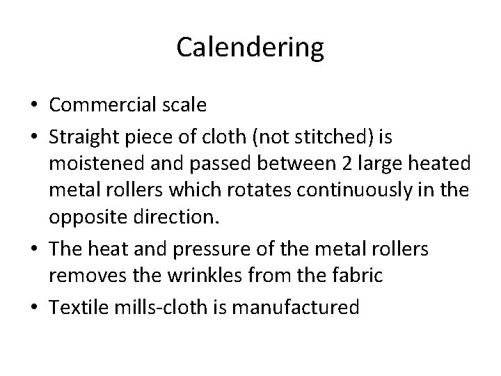 Calendering • Commercial scale • Straight piece of cloth (not stitched) is moistened and