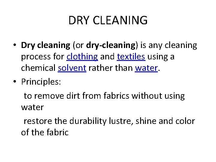 DRY CLEANING • Dry cleaning (or dry-cleaning) is any cleaning process for clothing and