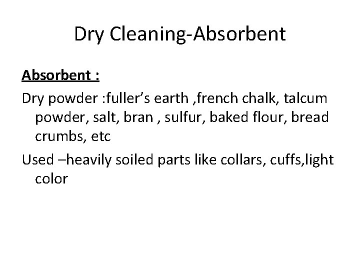 Dry Cleaning-Absorbent : Dry powder : fuller's earth , french chalk, talcum powder, salt,
