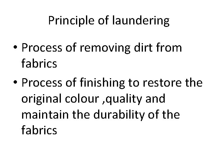 Principle of laundering • Process of removing dirt from fabrics • Process of finishing