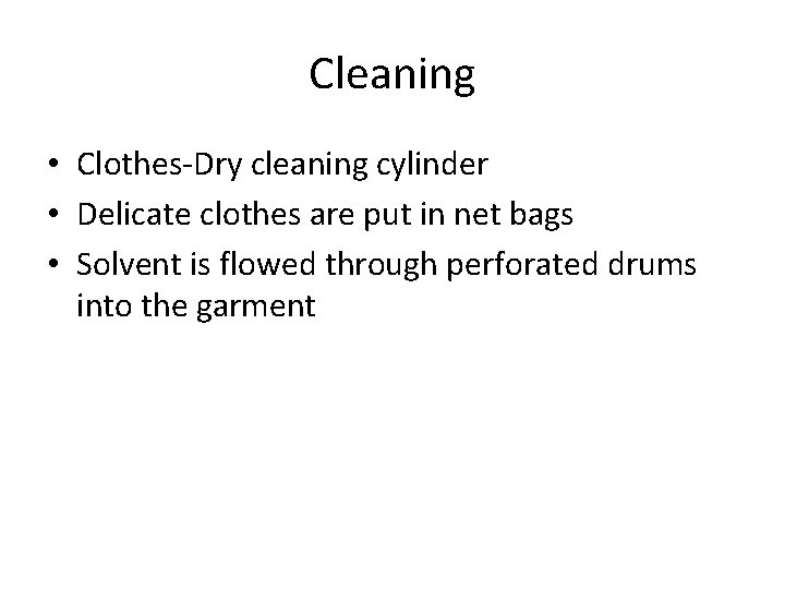 Cleaning • Clothes-Dry cleaning cylinder • Delicate clothes are put in net bags •
