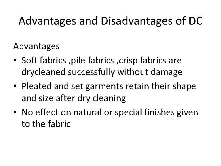 Advantages and Disadvantages of DC Advantages • Soft fabrics , pile fabrics , crisp