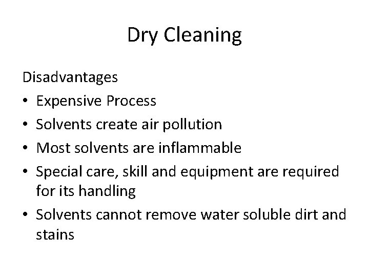 Dry Cleaning Disadvantages • Expensive Process • Solvents create air pollution • Most solvents