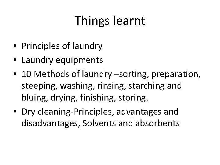 Things learnt • Principles of laundry • Laundry equipments • 10 Methods of laundry