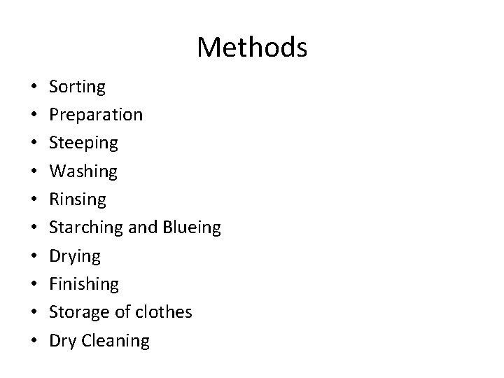 Methods • • • Sorting Preparation Steeping Washing Rinsing Starching and Blueing Drying Finishing
