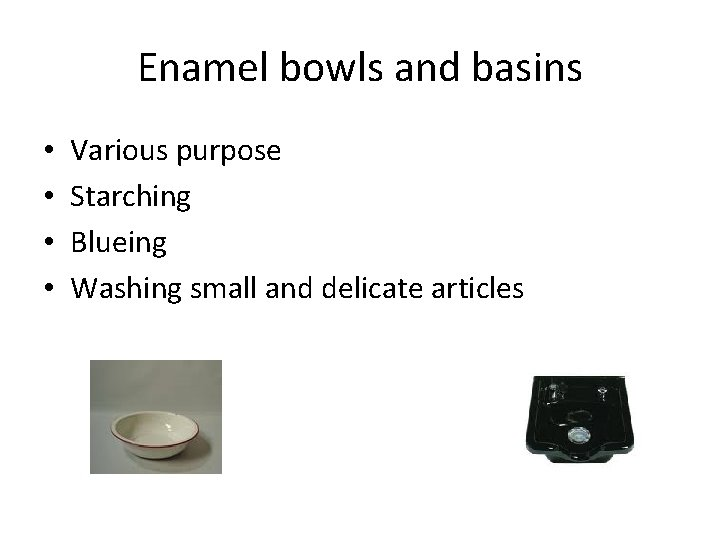 Enamel bowls and basins • • Various purpose Starching Blueing Washing small and delicate