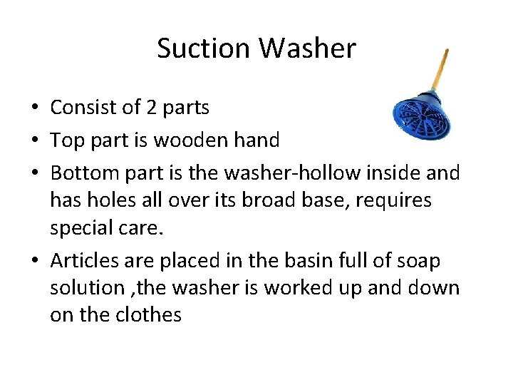 Suction Washer • Consist of 2 parts • Top part is wooden hand •