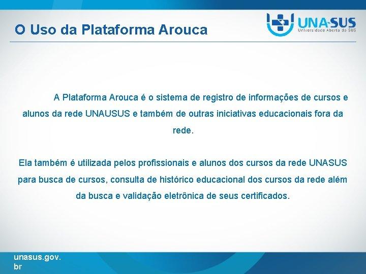 O Uso da Plataforma Arouca A Plataforma Arouca é o sistema de registro de