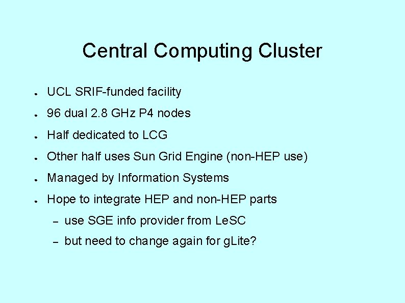 Central Computing Cluster ● UCL SRIF-funded facility ● 96 dual 2. 8 GHz P