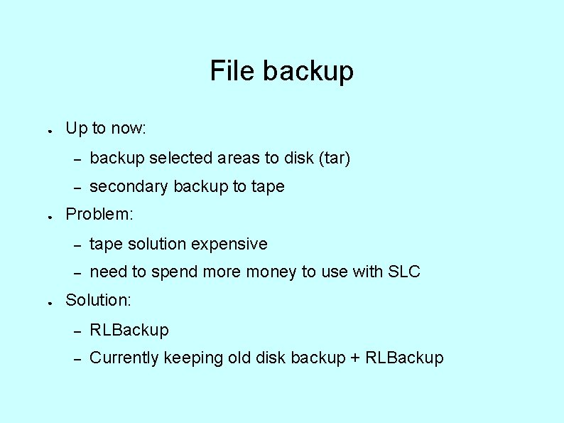 File backup ● ● ● Up to now: – backup selected areas to disk