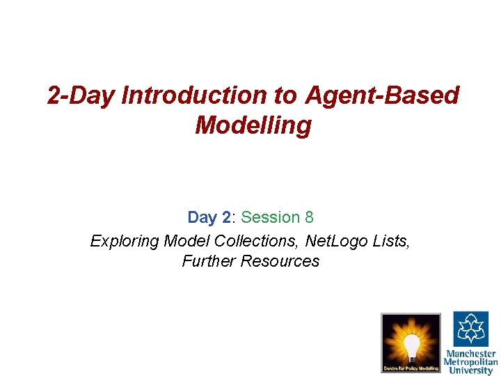 2 -Day Introduction to Agent-Based Modelling Day 2: Session 8 Exploring Model Collections, Net.