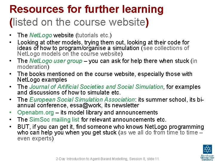 Resources for further learning (listed on the course website) • The Net. Logo website