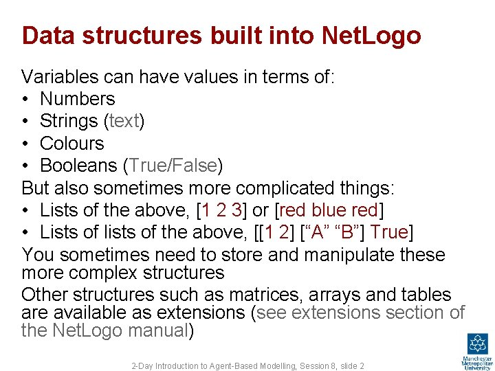 Data structures built into Net. Logo Variables can have values in terms of: •