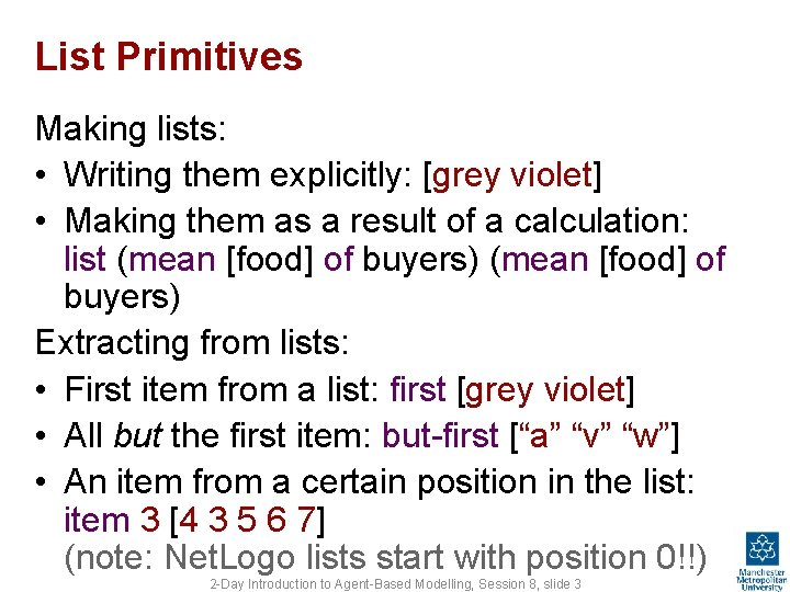 List Primitives Making lists: • Writing them explicitly: [grey violet] • Making them as