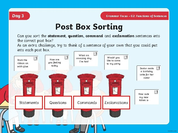 Day 3 Grammar Focus – G 2: Functions of Sentences Post Box Sorting Can
