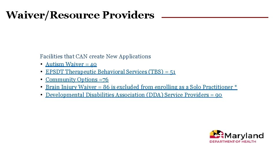 Waiver/Resource Providers Facilities that CAN create New Applications • Autism Waiver = 40 •