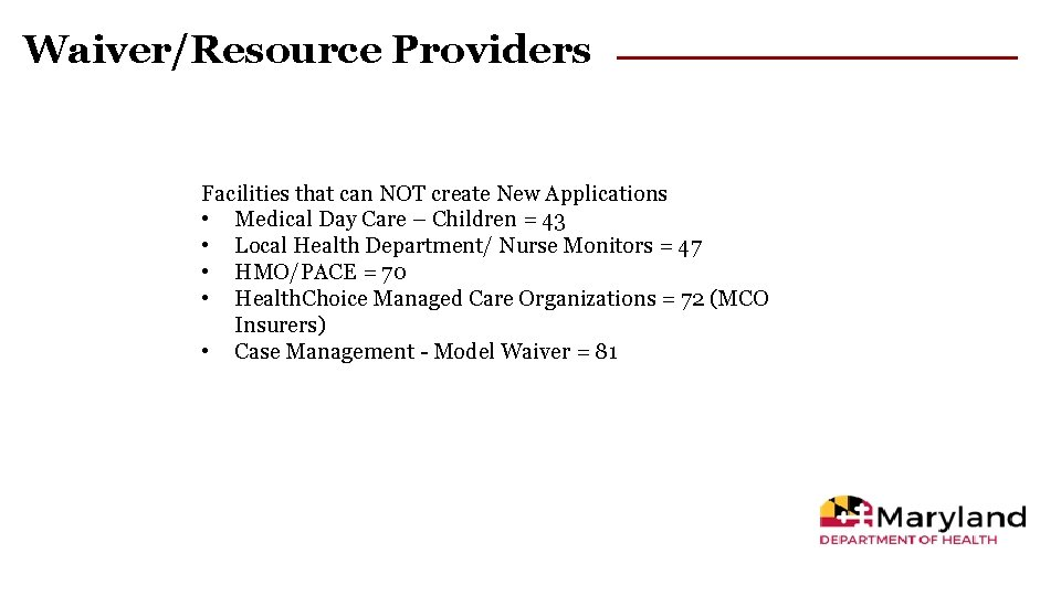 Waiver/Resource Providers Facilities that can NOT create New Applications • Medical Day Care –