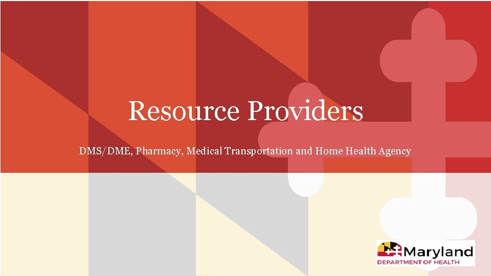 Resource Providers DMS/DME, Pharmacy, Medical Transportation and Home Health Agency