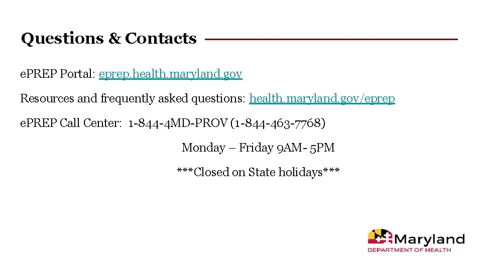 Questions & Contacts e. PREP Portal: eprep. health. maryland. gov Resources and frequently asked
