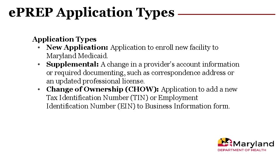 e. PREP Application Types • New Application: Application to enroll new facility to Maryland