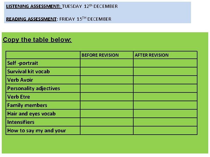 LISTENING ASSESSMENT: TUESDAY 12 th DECEMBER READING ASSESSMENT: FRIDAY 15 TH DECEMBER Copy the
