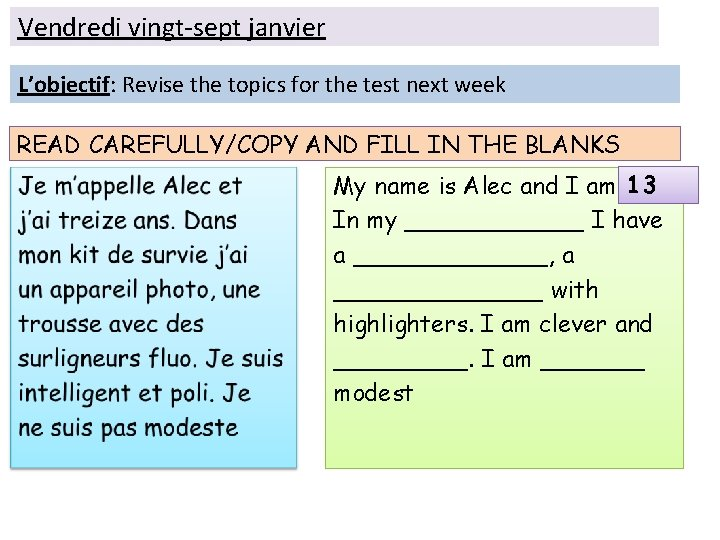Vendredi vingt-sept janvier L'objectif: Revise the topics for the test next week READ CAREFULLY/COPY