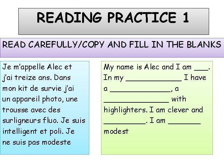 READING PRACTICE 1 READ CAREFULLY/COPY AND FILL IN THE BLANKS Je m'appelle Alec et