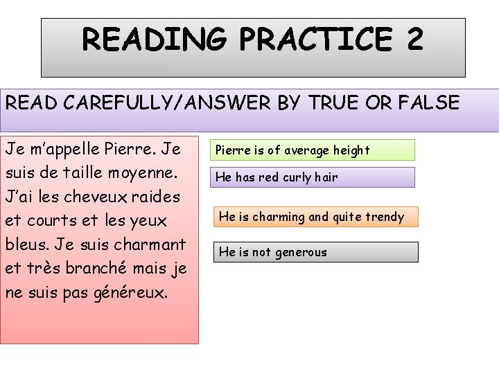 READING PRACTICE 2 READ CAREFULLY/ANSWER BY TRUE OR FALSE Je m'appelle Pierre. Je suis