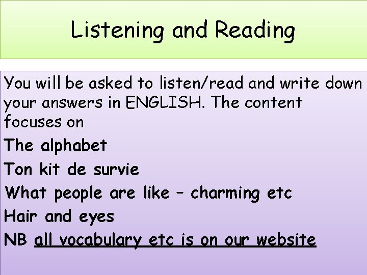 Listening and Reading You will be asked to listen/read and write down your answers