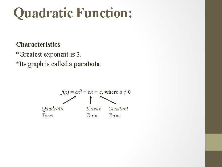 Quadratic Function: Characteristics *Greatest exponent is 2. *Its graph is called a parabola. f(x)