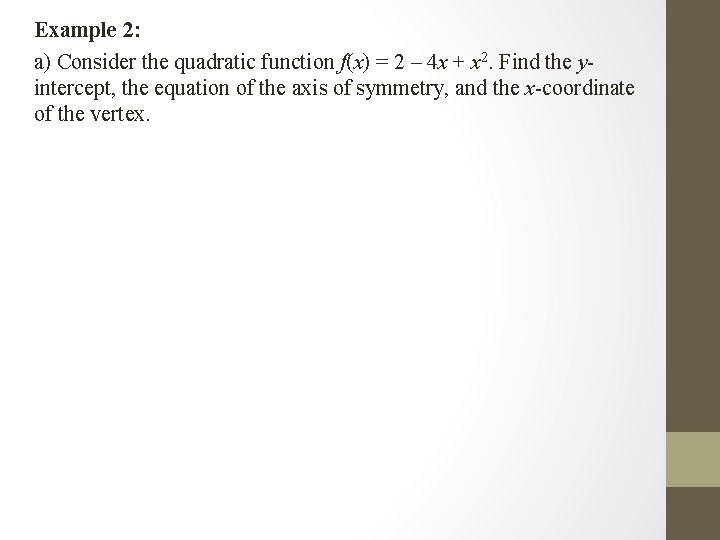 Example 2: a) Consider the quadratic function f(x) = 2 – 4 x +