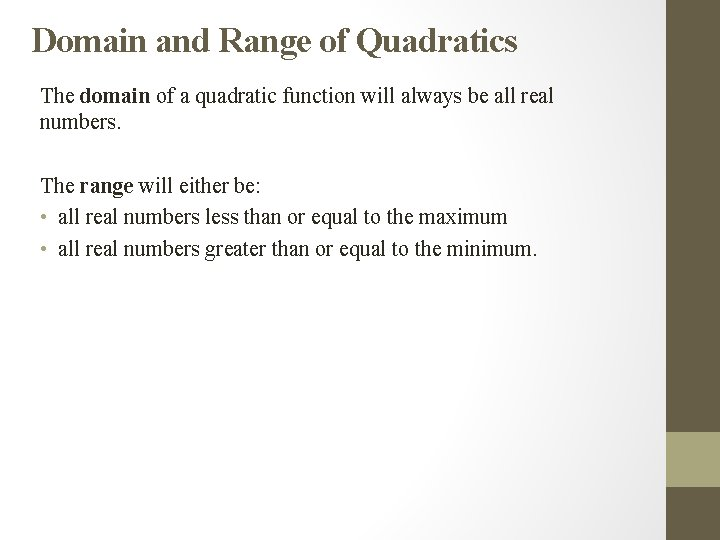 Domain and Range of Quadratics The domain of a quadratic function will always be