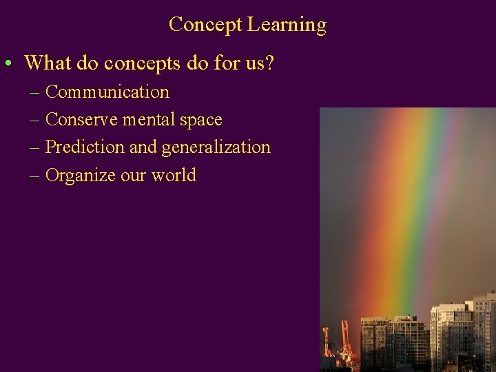 Concept Learning • What do concepts do for us? – Communication – Conserve mental