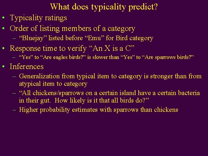 What does typicality predict? • Typicality ratings • Order of listing members of a