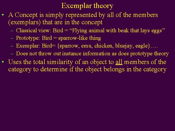 Exemplar theory • A Concept is simply represented by all of the members (exemplars)