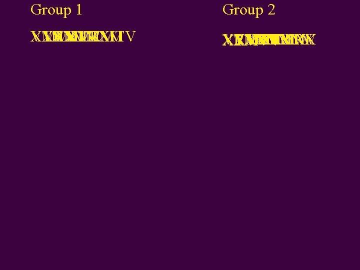 Group 1 Group 2 VTXTM VVRMVTM XXRMVT VVTM XMVTTRXM XMVTM VVRXTM XMTXT VVRMVRMTV VTV