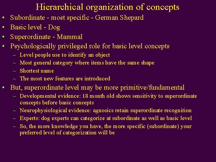 Hierarchical organization of concepts • • Subordinate - most specific - German Shepard Basic
