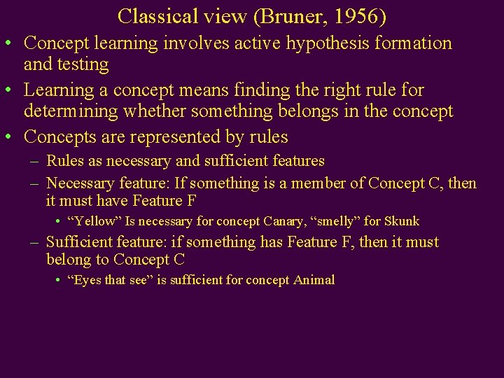 Classical view (Bruner, 1956) • Concept learning involves active hypothesis formation and testing •