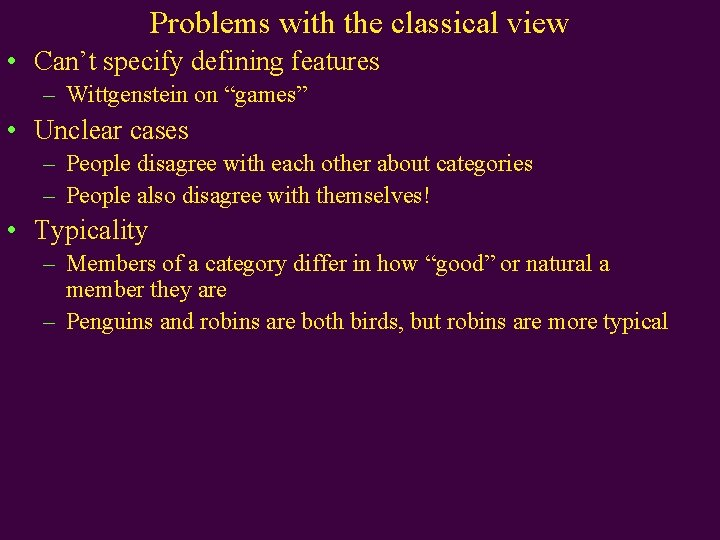 """Problems with the classical view • Can't specify defining features – Wittgenstein on """"games"""""""