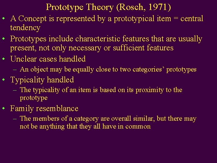 Prototype Theory (Rosch, 1971) • A Concept is represented by a prototypical item =