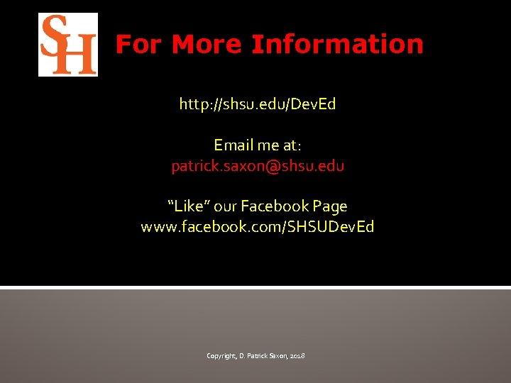 "For More Information http: //shsu. edu/Dev. Ed Email me at: patrick. saxon@shsu. edu ""Like"""