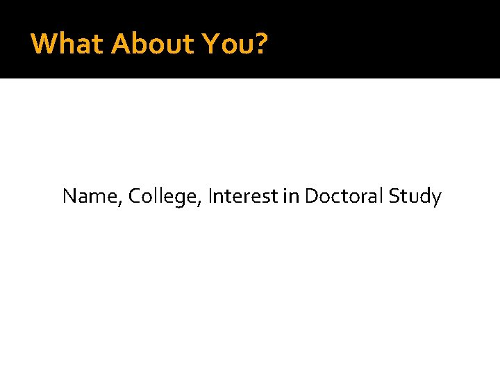 What About You? Name, College, Interest in Doctoral Study