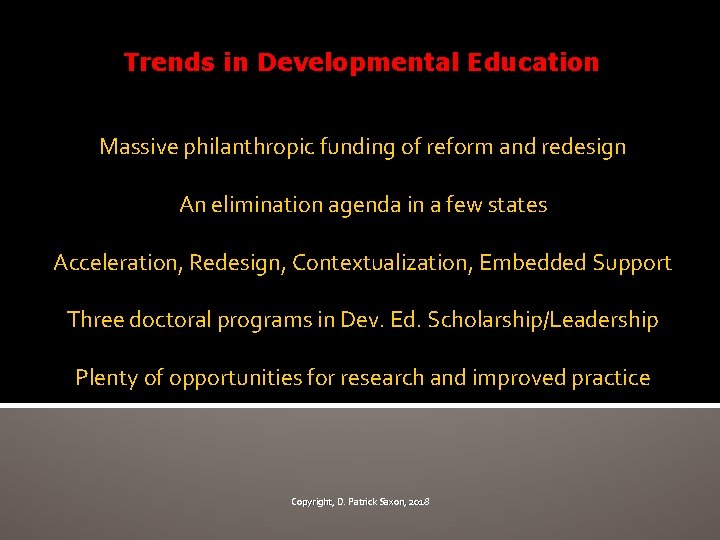 Trends in Developmental Education Massive philanthropic funding of reform and redesign An elimination agenda