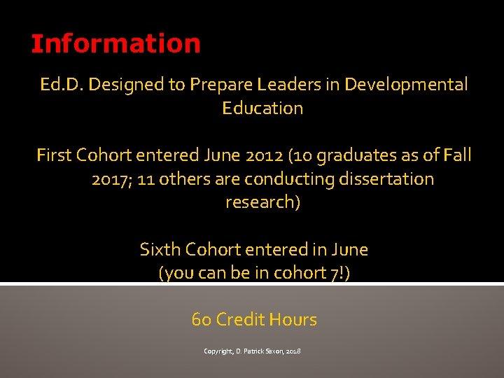 Information Ed. D. Designed to Prepare Leaders in Developmental Education First Cohort entered June