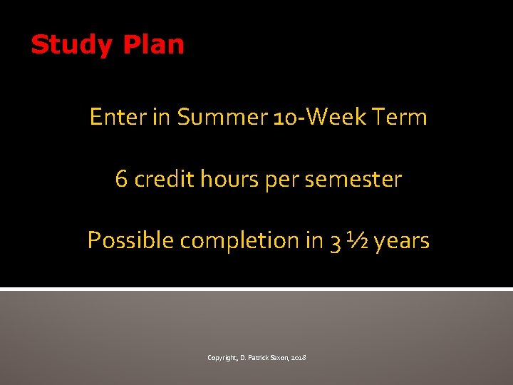 Study Plan Enter in Summer 10 -Week Term 6 credit hours per semester Possible