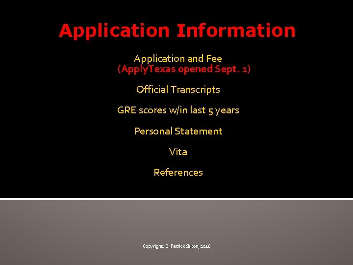 Application Information Application and Fee (Apply. Texas opened Sept. 1) Official Transcripts GRE scores